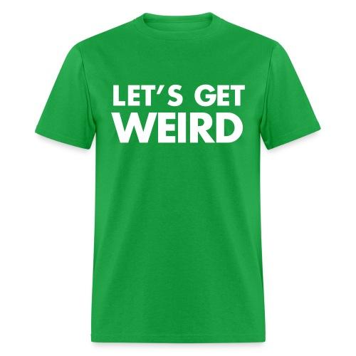 Let's Get Weird T-Shirt - Men's T-Shirt