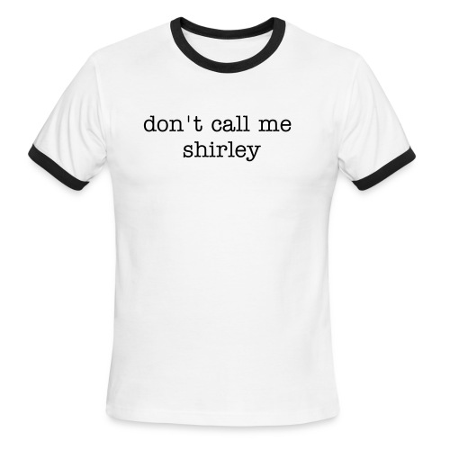 Don't Call Me Shirley T-Shirt - Men's Ringer T-Shirt