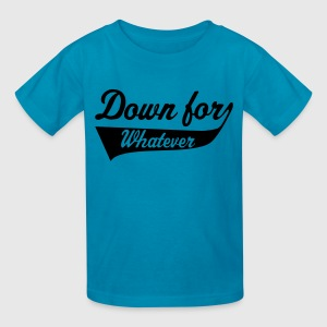 Down For Whatever Kids' Shirts - Kids' T-Shirt