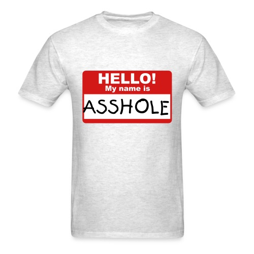 Hello My Name Is Asshole T-Shirt - Men's T-Shirt