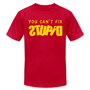 You Can't Fix STUPID Men's AA Tee  - Men's T-Shirt by American Apparel