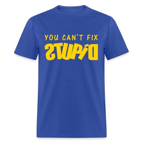 You Can't Fix STUPID Men's Standard Tee  - Men's T-Shirt