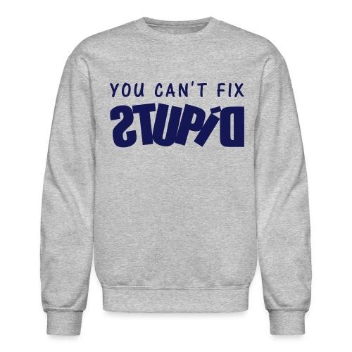 You Can't Fix STUPID Men's Sweatshirt - Crewneck Sweatshirt