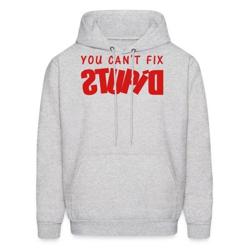 You Can't Fix STUPID Men's Hoodie - Men's Hoodie