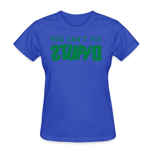 You Can't Fix STUPID Women's Standard Tee - Women's T-Shirt