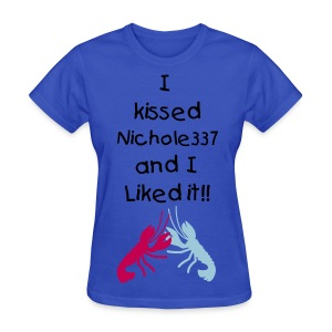 I kissed Nichole337, ad liked it GIRLS - Women's T-Shirt