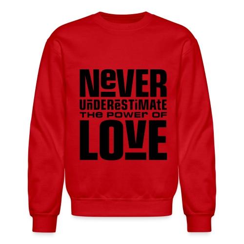 Never Underestimate The Power Of Love - Crewneck Sweatshirt