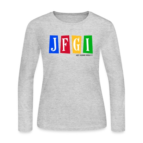 Just F@#king Google It Women's Long Sleeve Tee - Women's Long Sleeve Jersey T-Shirt