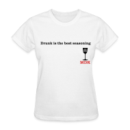 Women's T-Shirts ~ Women's T-Shirt ~ Drunk is the Best Seasoning