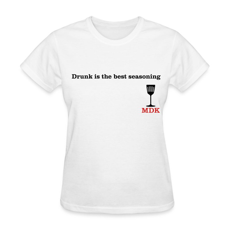 Drunk is the Best Seasoning - Women's T-Shirt