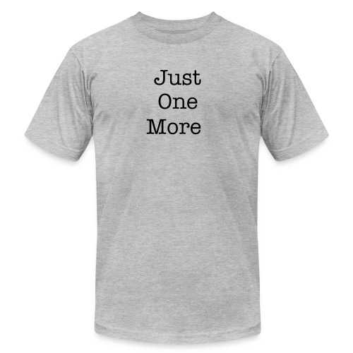 Just One More - Men's Fine Jersey T-Shirt