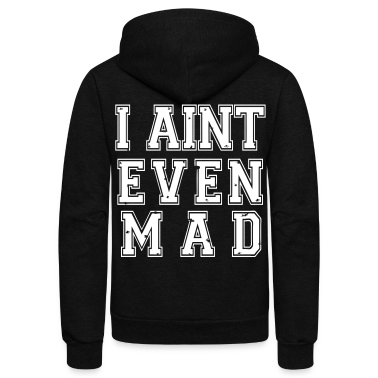 I Aint Even Mad Zip Hoodies/Jackets - stayflyclothing.com