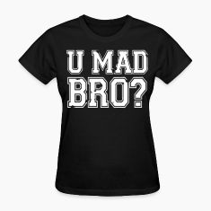 U Mad Bro? Women's T-Shirts - stayflyclothing.com