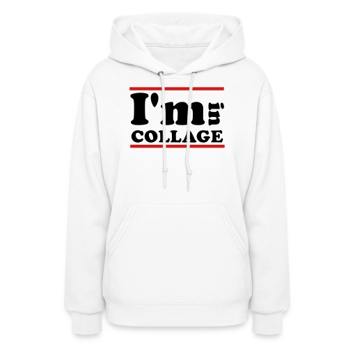 I'm In Collage - Women's Hoodie