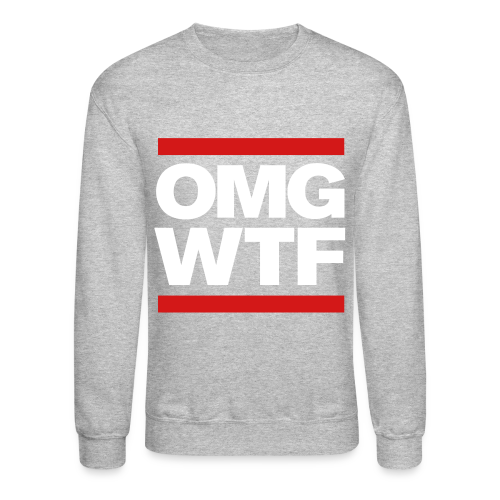OMG WTF Crewneck Sweatshirt - Crewneck Sweatshirt