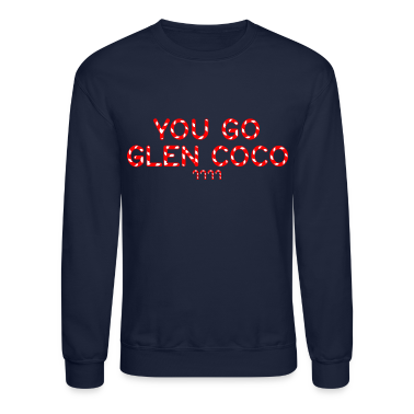 """You Go Glen Coco' Crewneck"