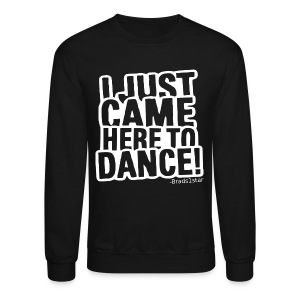 I Just Came Here To Dance Crewneck White - Crewneck Sweatshirt