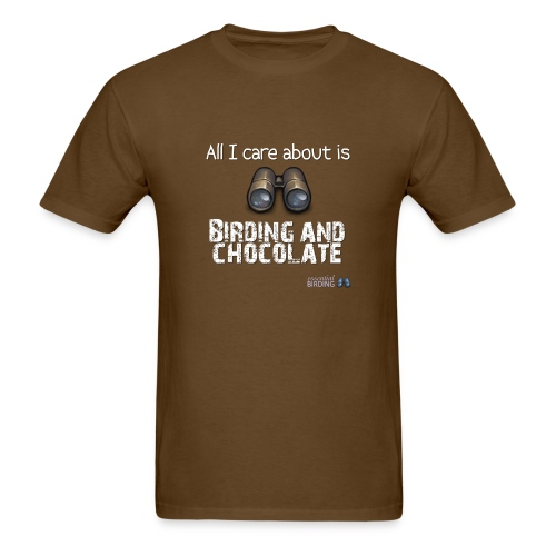 All I Care About is Birding & Chocolate - Men's T-Shirt