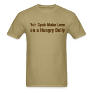 T-Shirts ~ Men's T-Shirt ~ YUH CYAR MAKE LOVE ON A HUNGRY BELLY - IZATRINI.com