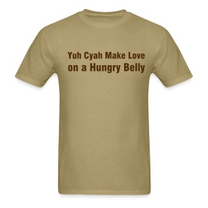 YUH CYAR MAKE LOVE ON A HUNGRY BELLY - IZATRINI.com - Men's T-Shirt