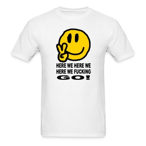 Here We Fucking Go T-shirt featuring a smiley face - Men's T-Shirt