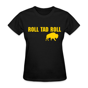 Roll Tad Roll - Ladies - Women's T-Shirt