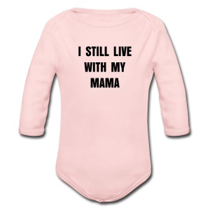 Still Live With My Mama - Baby One - Long Sleeve Baby Bodysuit