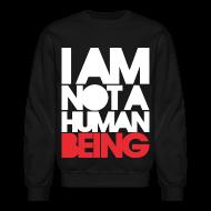 Long Sleeve Shirts ~ Crewneck Sweatshirt ~ I am not a human being