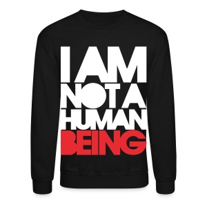 I am not a human being - Crewneck Sweatshirt