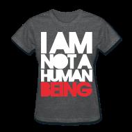 T-Shirts ~ Women's T-Shirt ~ I am not a human being