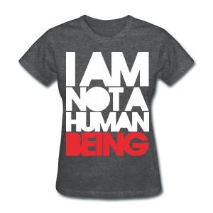 I am not a human being - Women's T-Shirt