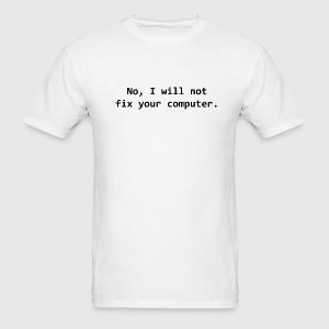 No I will not fix your computer T-Shirt - Men's T-Shirt