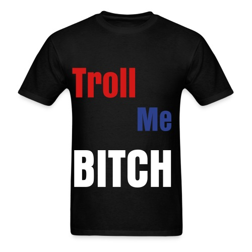 Troll me Bitch! for MEN - Men's T-Shirt