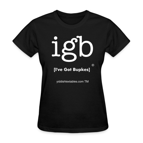 IGB - I've Got Bupkes - Women's T-Shirt