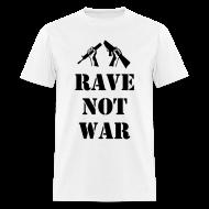 T-Shirts ~ Men's T-Shirt ~ Rave not War t-shirt