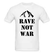 T-Shirts ~ Men's T-Shirt ~ Rave not War t-shirt