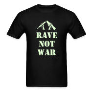 T-Shirts ~ Men's T-Shirt ~ Rave not War t-shirt with Glow in the Dark Print