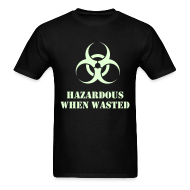 T-Shirts ~ Men's T-Shirt ~ Hazardous when wasted t-shirt with Glow in the Dark Print