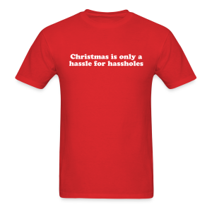 CHRISTMAS IS HASSLE FOR HASSHOLES - Men's T-Shirt