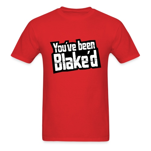 You've been Blake'd - Men's T-Shirt