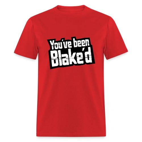 You've been Blake'd - Men's T-Shirt