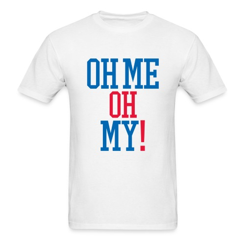 Oh Me Oh My! - Men's T-Shirt
