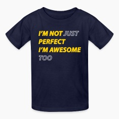 I'm not just perfect, I'm awesome too