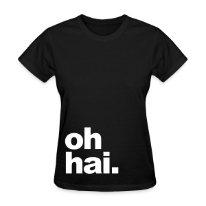 General - Oh hai. - Women's T-Shirt
