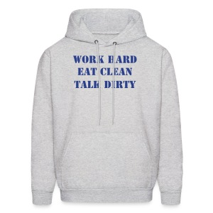 Men's Hoodie - WORK HARD.  EAT CLEAN.  TALK DIRTY. on the FRONT