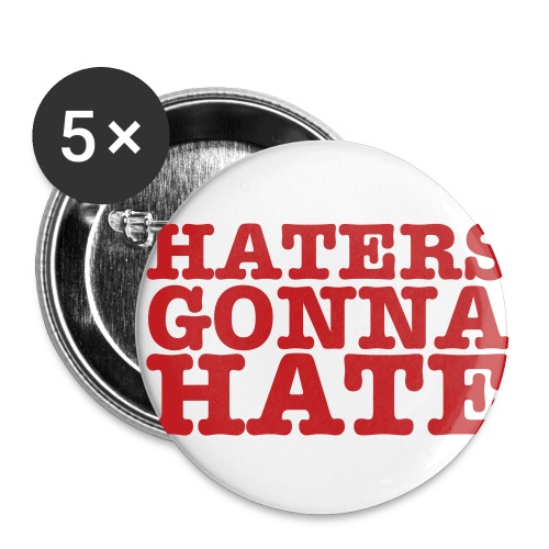 Haters Gonna Hate - Small Buttons