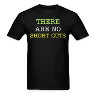 T-Shirts ~ Men's T-Shirt ~ There are no Shortcuts