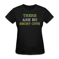 Women's T-Shirts ~ Women's T-Shirt ~ There are no Shortcuts