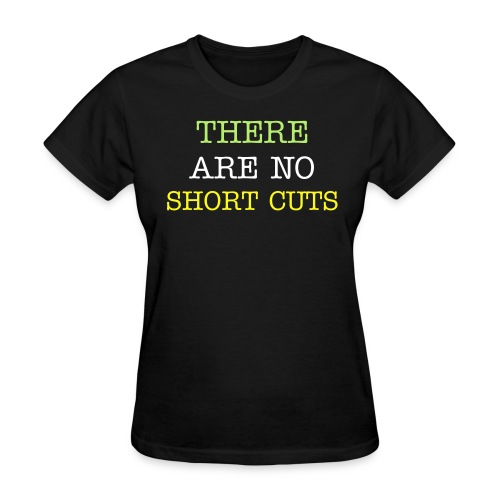 There are no Shortcuts - Women's T-Shirt