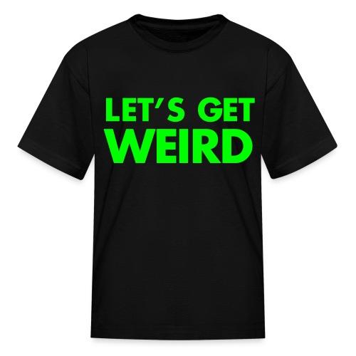 Let's Get Weird T-Shirt - Children's - Kids' T-Shirt